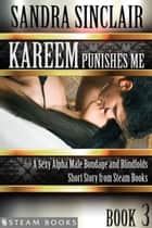 Kareem Punishes Me - A Sexy Alpha Male Bondage and Blindfolds Short Story from Steam Books ebook by Sandra Sinclair,Steam Books
