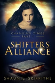 Shifters Alliance - Changing Times, #1 ebook by Shaun L Griffiths