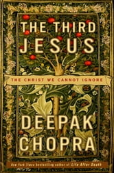 The Third Jesus - The Christ We Cannot Ignore ebook by Deepak Chopra