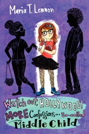 Watch Out, Hollywood! - More Confessions of a So-called Middle Child ebook by Maria T. Lennon