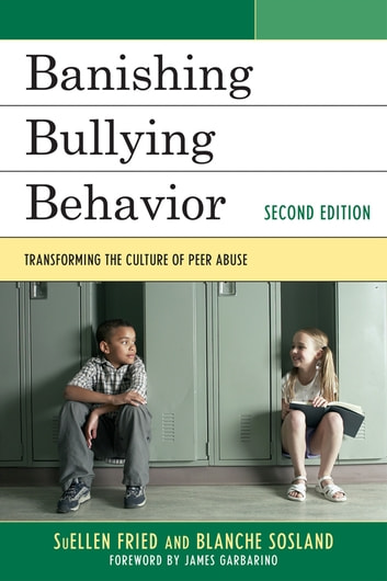 Banishing Bullying Behavior - Transforming the Culture of Peer Abuse ebook by SuEllen Fried,Blanche Sosland
