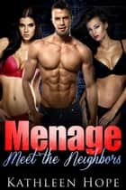 Menage: Meet The Neighbors ebook by Kathleen Hope