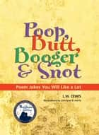 Poop, Butt, Booger & Snot ebook by L. W. Lewis, Lorrayne Harris