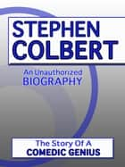 Stephen Colbert - An Unauthorized Biography ebook by Belmont and Belcourt Biographies