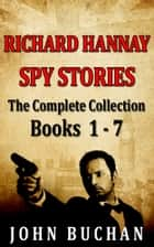 Richard Hannay [Spy Stories] [Books 1 - 7] [The Complete Collection] - [Free Audio Links] ebook by John Buchan