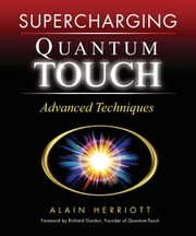 Supercharging Quantum-Touch - Advanced Techniques ebook by Alain Herriott,Richard Gordon