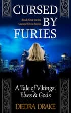 Cursed by Furies - A Tale of Vikings, Elves and Gods ebook by Diedra Drake