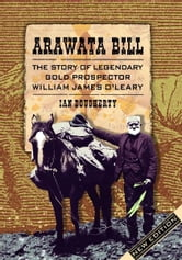 Arawata Bill: The Story of Legendary Gold Prospector William James O'Leary ebook by Ian Dougherty
