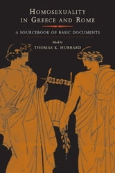 Homosexuality in Greece and Rome: A Sourcebook of Basic Documents ebook by Hubbard, Thomas K.