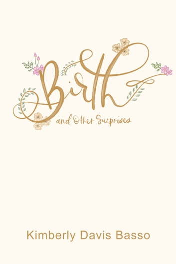 Birth and Other Surprises ebook by Kimberly Davis Basso