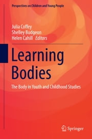 Learning Bodies - The Body in Youth and Childhood Studies ebook by Julia Coffey,Shelley Budgeon,Helen Cahill