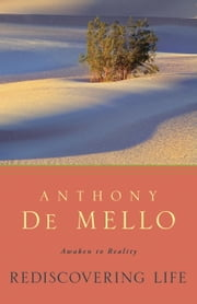 Rediscovering Life - Awaken to Reality ebook by Anthony De Mello