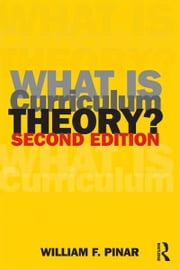 What Is Curriculum Theory? ebook by William F. Pinar