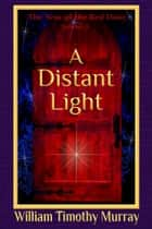 A Distant Light (Volume 3 of The Year of the Red Door) ebook by William Timothy Murray