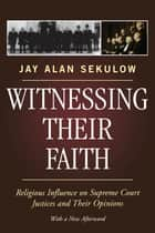 Witnessing Their Faith ebook by Jay Alan Sekulow