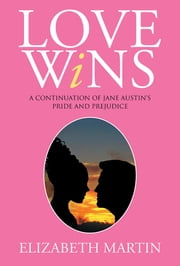 Love Wins - A Continuation of Jane Austens Pride and Prejudice ebook by Elizabeth Martin