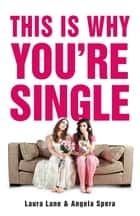 This Is Why You're Single ebook by Laura Lane,Angela Spera