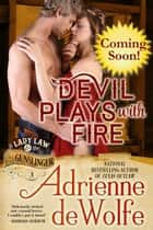 Devil Plays With Fire (Lady Law & The Gunslinger Series, Book 3) - Western Historical Romance ebook by Adrienne deWolfe
