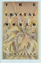 The Crystal World ebook by J. G. Ballard