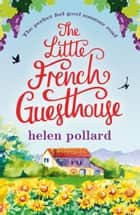 The Little French Guesthouse ebook by Helen Pollard