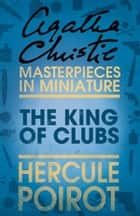 The King of Clubs: A Hercule Poirot Short Story ebook by Agatha Christie