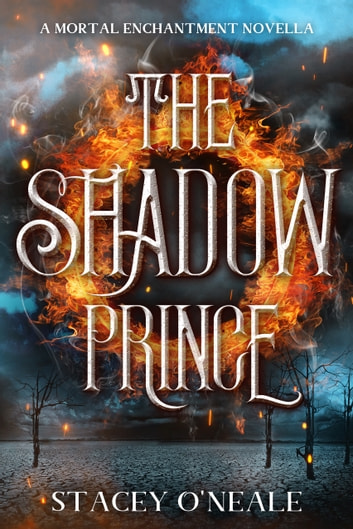 The Shadow Prince - A Mortal Enchantment Prequel Novella ebook by Stacey O'Neale
