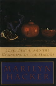 Love, Death, and the Changing of the Seasons ebook by Marilyn Hacker