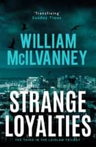 Strange Loyalties ebook by William McIlvanney