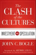 The Clash of the Cultures - Investment vs. Speculation ebook by John C. Bogle, Arthur Levitt Jr.