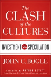 The Clash of the Cultures - Investment vs. Speculation ebook by John C. Bogle