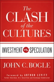 The Clash of the Cultures - Investment vs. Speculation ebook by John C. Bogle,Arthur Levitt Jr.