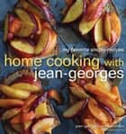 Home Cooking with Jean-Georges - My Favorite Simple Recipes: A Cookbook eBook by Jean-Georges Vongerichten, Genevieve Ko