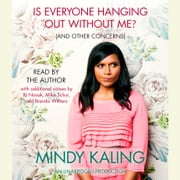Is Everyone Hanging Out Without Me? (And Other Concerns) audiobook by Mindy Kaling