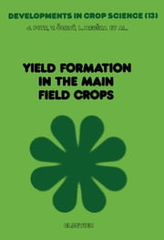Yield Formation in the Main Field Crops ebook by Cerný, V.