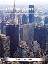 """The Almost Perfect Crime and Other Award Winning Stories of New York."" ebook by Bob Natiello"