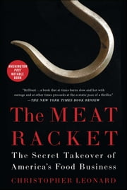 The Meat Racket - The Secret Takeover of America's Food Business ebook by Christopher Leonard