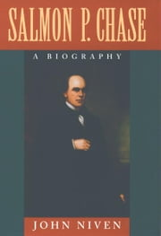 Salmon P. Chase : A Biography ebook by John Niven