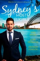 Sydney's Most Eligible 電子書 by Joss Wood, Avril Tremayne, Stefanie London