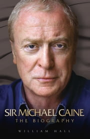 Sir Michael Caine - The Biography ebook by William Hall