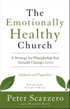 The Emotionally Healthy Church, Updated and Expanded Edition - A Strategy for Discipleship That Actually Changes Lives ebook by Peter Scazzero, Warren Bird, Leighton Ford