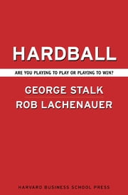 Hardball - Are You Playing to Play or Playing to Win? ebook by George Stalk,Rob Lachenauer,John Butman