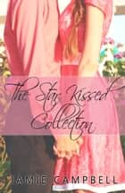 The Star Kissed Collection ebook by Jamie Campbell