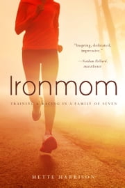 Ironmom - Training and Racing in a Family of 7 ebook by Mette Harrison