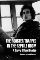 The Rooster Trapped in the Reptile Room - A Barry Gifford Reader ebook by Barry Gifford, Thomas A. McCarthy, Andrei Codrescu