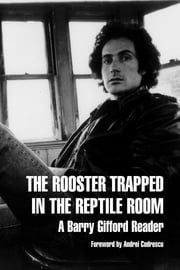 The Rooster Trapped in the Reptile Room - A Barry Gifford Reader ebook by Barry Gifford,Thomas A. McCarthy,Andrei Codrescu