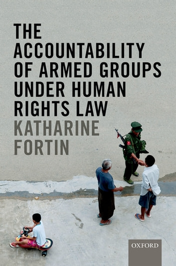 The Accountability of Armed Groups under Human Rights Law ebook by Katharine Fortin