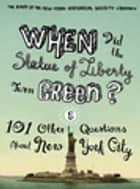 When Did the Statue of Liberty Turn Green? - And 101 Other Questions About New York City ebook by The Staff of the New-York Historical Society Library, Nina Nazionale, Jean Ashton