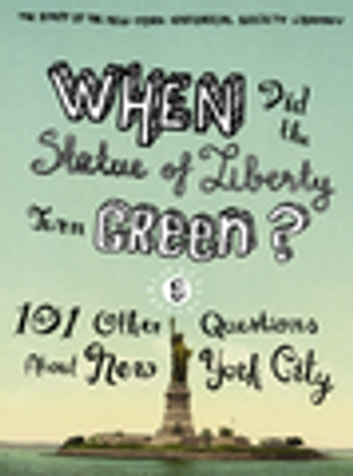 When Did the Statue of Liberty Turn Green? - And 101 Other Questions About New York City ebook by The Staff of the New-York Historical Society Library,Nina Nazionale,Jean Ashton