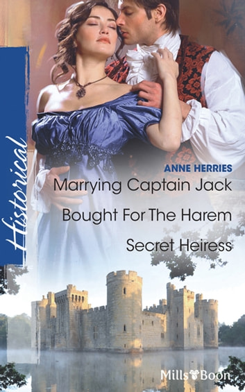 Marrying Captain Jack/Bought For The Harem/Secret Heiress ebook by Anne Herries,Anne Herries,Anne Herries