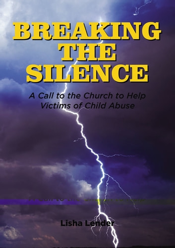 Breaking the Silence - A Call to the Church to Help Victims of Child Abuse ebook by Lisha Lender